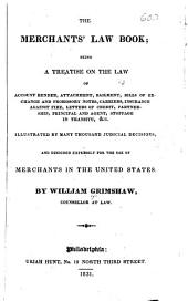 The merchants' law book: being a treatise on the law of account render, attachment, bailment, bills of exchange and promissory notes, carriers, insurance against fire, letters of credit, partnership, principal and agent, stoppage in transitu, &c. Illustrated by many thousand judicial decisions, and designed expressly for the use of merchants in the United States
