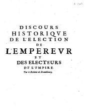 Discours historique de l'élection de l'empéreur et des électeurs de l'empire par le résident de Brandebourg