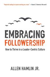 Embracing Followership: How to Thrive in a Leader-Centric Culture