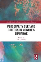 Personality Cult and Politics in Mugabe   s Zimbabwe PDF