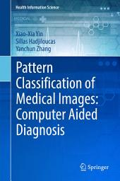 Pattern Classification of Medical Images: Computer Aided Diagnosis