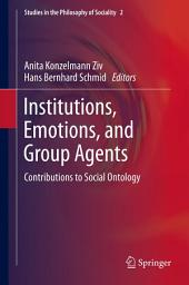 Institutions, Emotions, and Group Agents: Contributions to Social Ontology