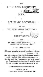 The Ruin and Recovery of Man: A Series of Discourses on the Distinguishing Doctrines of Christianity