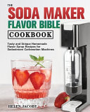 The Soda Maker Flavor Bible Cookbook
