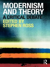 Modernism and Theory: A Critical Debate