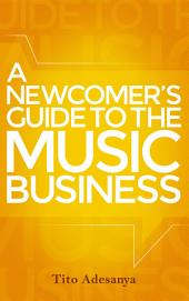 A Newcomer's Guide to the Music Business