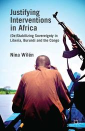 Justifying Interventions in Africa: (De)Stabilizing Sovereignty in Liberia, Burundi and the Congo