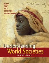 Understanding World Societies, Combined Volume: A Brief History