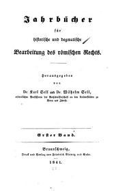 Jahrbücher für historische und dogmatische Bearbeitung des römischen Rechts: Band 1