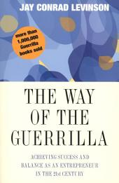 The Way of the Guerrilla: Achieving Success and Balance as an Entrepreneur in the 21st Century