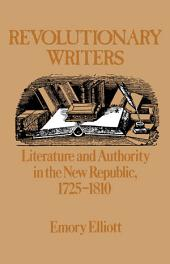 Revolutionary Writers: Literature and Authority in the New Republic, 1725-1810