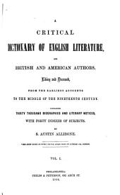 A Critical Dictionary of English Literature: And British and American Authors, Living and Deceased, from the Earliest Accounts to the Middle of the Nineteenth Century. Containing Thirty Thousand Biographies and Literary Notices, with Forty Indexes of Subjects, Volume 1