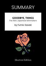 SUMMARY - Goodbye, Things: The New Japanese Minimalism By Fumio Sasaki