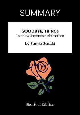 SUMMARY   Goodbye  Things  The New Japanese Minimalism By Fumio Sasaki