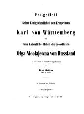 Festgedicht, Seiner Königl. Hoheit dem Kronprinzen Karl von Württemberg und Ihrer Kaiserl. Hoheit der Grossfürstin Olga Nicolajewna von Russland in tiefster Ehrfurcht dargebracht von Ernst Ortlepp: ??