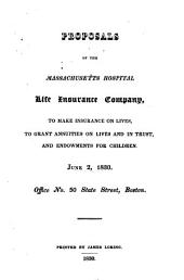 Proposals of the Massachusetts Hospital Life Insurance Company, to Make Insurance on Lives, to Grant Annuities on Lives and in Trust, and Endowments for Children: June 2, 1830. : Office No. 50 State Street, Boston