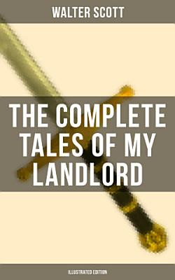 THE COMPLETE TALES OF MY LANDLORD  Illustrated Edition