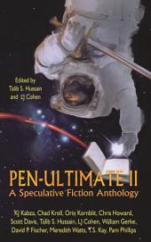 Pen-Ultimate II: A Speculative Fiction Anthology