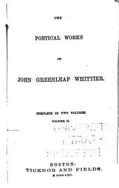The Poetical Works of John Greenleaf Whittier: Complete in Two Volumes, Volume 2
