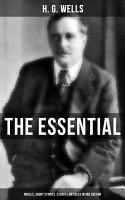 THE ESSENTIAL H  G  WELLS  Novels  Short Stories  Essays   Articles in One Edition PDF
