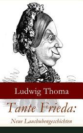 Tante Frieda: Neue Lausbubengeschichten (Vollständige Ausgabe): Ein Klassiker der bayerischen Literatur gewürzt mit Humor und Satire