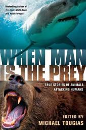 When Man is the Prey: True Stories of Animals Attacking Humans