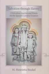 Salvation Through Slavery: Chiricahua Apaches and Priests on the Spanish Colonial Frontier