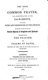 The Book of Common Prayer: And Administration of the Sacraments and Other Rites and Ceremonies of the Church, According to the Use of the United Church of England and Ireland. Together with the Psalter, Or Psalms of David, Pointed as They are to be Sung Or Said in Churches