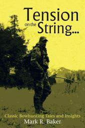 Tension on the String...: Classic Bowhunting Tales and Insights