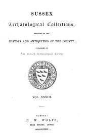 Sussex Archaeological Collections Relating to the History and Antiquities of the County: Volume 33