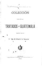 Colección de tratados de Guatemala ...: Volumen 1