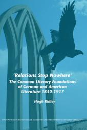 'Relations Stop Nowhere': The Common Literary Foundations of German and American Literature 1830-1917