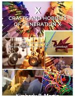 X Crafts and Hobbies of Generation X Era