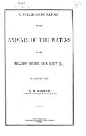 A Preliminary Report on the Animals of the Waters of the Mississippi Bottoms Near Quincy, Ill., in August, 1888