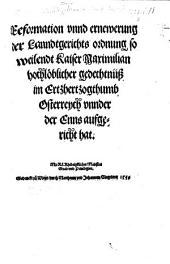 Reformation vnnd ernewerung der Lanndtgerichts ordnung so weilendt Kaiser Maximilian ... im Ertzhertzogthumb Osterreych vnnder der Enns aufgericht hat. [Confirmed, 12 Jan. 1540, by Ferdinand I.]