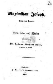 Maximilian Joseph: Sein Leben und wirken