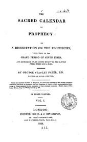 The sacred calendar of prophecy; or, A dissertation on the prophecies which treat of the grand period of seven times and especially of its second moiety: Volume 1
