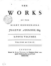 THE WORKS OF THE RIGHT HONOURABLE JOSEPH ADDISON, Esq; In FOUR VOLUMES.: VOLUME the FIRST, Volume 1