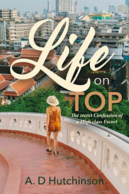 Life On Top  The secret Confession of an High class Escort PDF