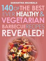 Barbecue Cookbook  140 Of The Best Ever Healthy Vegetarian Barbecue Recipes Book   Revealed  PDF