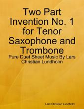 Two Part Invention No. 1 for Tenor Saxophone and Trombone - Pure Duet Sheet Music By Lars Christian Lundholm
