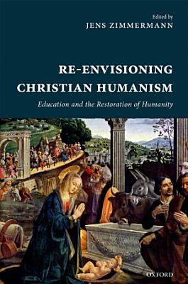Re Envisioning Christian Humanism PDF