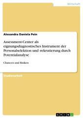 Assessment-Center als eignungsdiagnostisches Instrument der Personalselektion und -rekrutierung durch Potentialanalyse: Chancen und Risiken