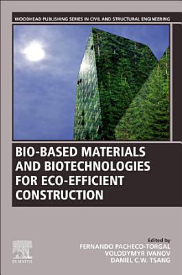 Bio-Based Materials and Biotechnologies for Eco-Efficient Construction