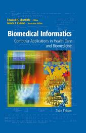 Biomedical Informatics: Computer Applications in Health Care and Biomedicine, Edition 3