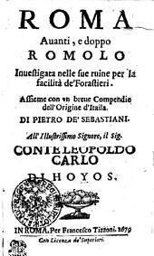 Roma Auanti, e doppo Romolo: Inuestigata nelle sue ruine per la facilità de' Forastieri. Assieme con vn breue Compendio dell'Origine d'Itaila [!]