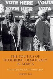 The Politics of Neoliberal Democracy in Africa: State and Civil Society in Nigeria