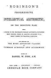Robinson's Progressive Intellectual Arithmetic: On the Inductive Plan. Being a Sequel to the Progressive Primary Arithmetic ... and Designed for the More Advanced Classes in Common Schools and Academies