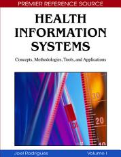 Health Information Systems  Concepts  Methodologies  Tools  and Applications PDF