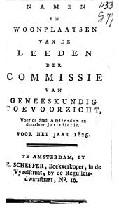 Namen en woonplaatsen van de leeden der commissie van geneeskundig toeverzicht voor de stad Amsterdam en derzelver jurisdictie, namen en woonplaatsen der heeren heelmeesters achervolgens de jaren hunner promotie binnen Amsterdam